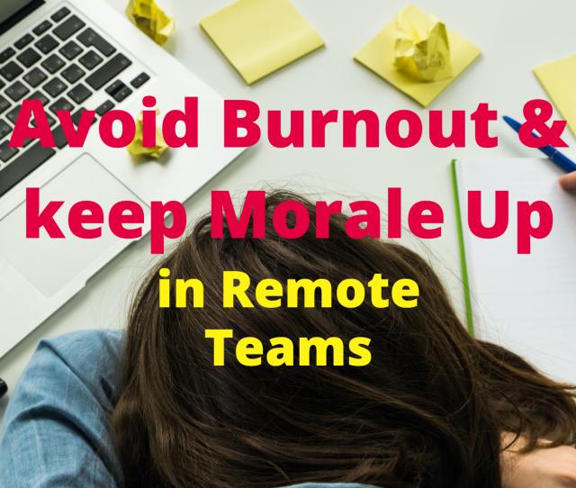 Avoid Burnout & keep Morale Up in Remote Teams